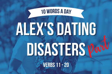 10 Words a Day - Alex's Dating Disasters Part 2 (11-20)